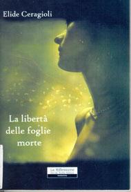 Immagine della copertina del libro La libertà delle foglie morte di Elide Ceragioli