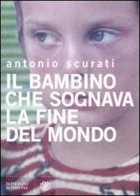 Immagine della copertina del libro Il bambino che sognava la fine del mondo di Antonio Scurati
